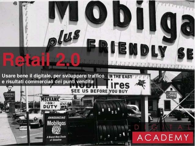 1 Retail 2.0 Usare bene il digitale, per sviluppare traffico e risultati commerciali dei punti vendita