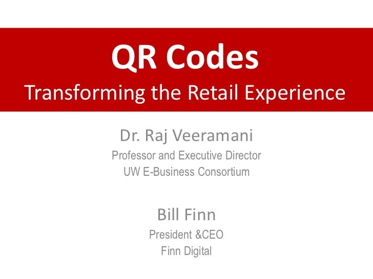 QR Codes Transforming the Retail Experience<br />Dr. Raj Veeramani<br />Professor and Executive Director <br />UW E-Busine...