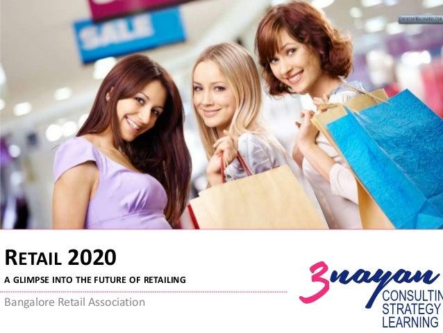 RETAIL 2020 A GLIMPSE INTO THE FUTURE OF RETAILING  Bangalore Retail Association