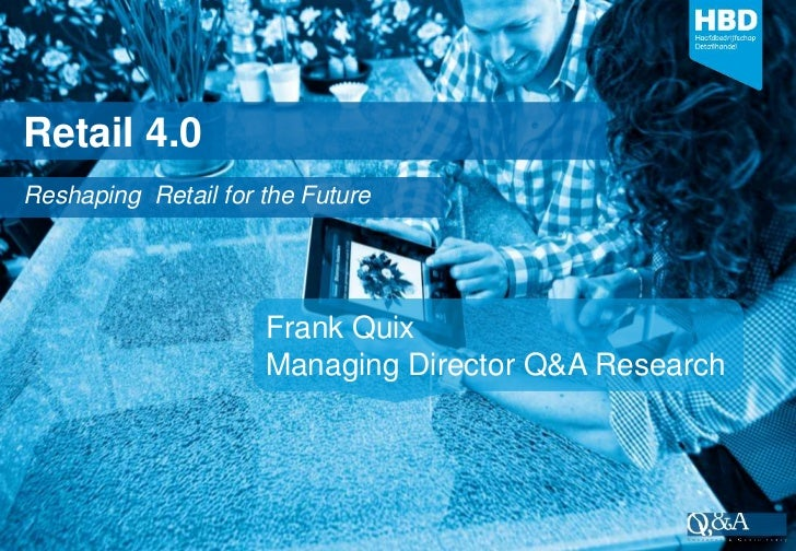 Retail 4.0Reshaping Retail for the Future                     Frank Quix                     Managing Director Q&A Research