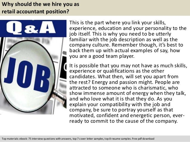 Why should the we hire you as  retail accountant position?  This is the part where you link your skills,  experience, educ...