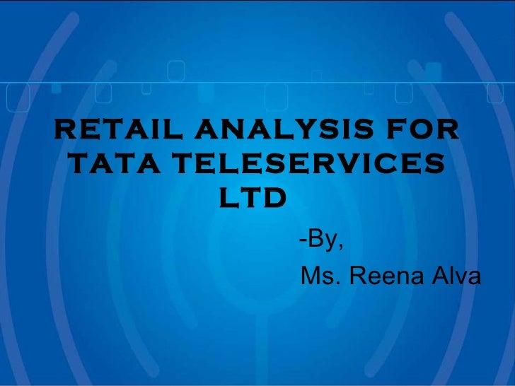 RETAIL ANALYSIS FOR TATA TELESERVICES LTD   <ul><ul><ul><ul><ul><li>-By, </li></ul></ul></ul></ul></ul><ul><ul><ul><ul><ul...