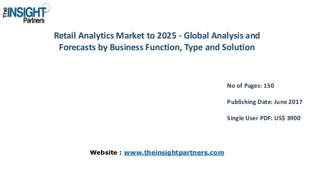 Retail Analytics Market to 2025 - Global Analysis and Forecasts by Business Function, Type and Solution No of Pages: 150 P...