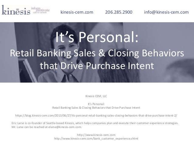 Kinesis CEM, LLC It's Personal: Retail Banking Sales & Closing Behaviors that Drive Purchase Intent https://blog.kinesis-c...