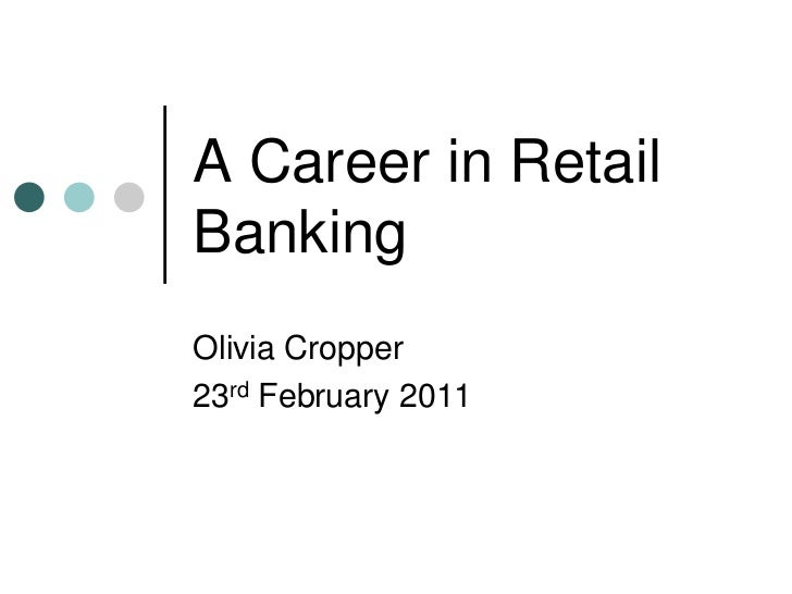 A Career in Retail Banking<br />Olivia Cropper<br />23rd February 2011<br />