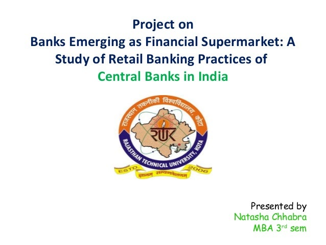 thesis on retail banking in india Retail banking project work acceleration, deceleration &amp moderation in the growth of retail credit in india david varghese 2011pgprak004 pgp rak, iim indore introduction retail banking is the mobilization of deposits, lending and provision of financial services by a bank in the retail segment which results in fee-based income.