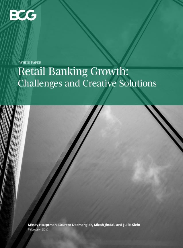 February 2019 Mindy Hauptman, Laurent Desmangles, Micah Jindal, and Julie Klein Retail Banking Growth: Challenges and Crea...