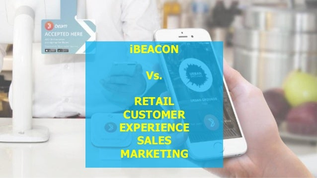 iBEACON Vs. RETAIL CUSTOMER EXPERIENCE SALES MARKETING
