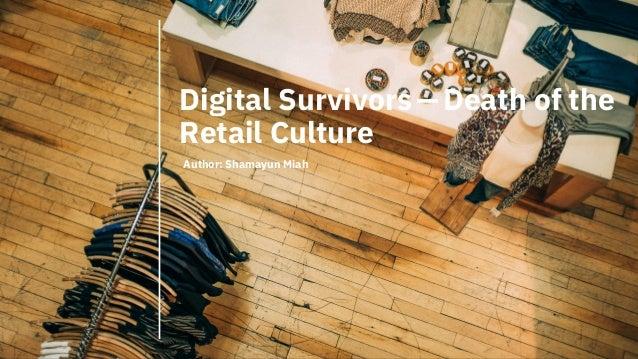 Digital Survivors—Death of the Retail Culture Author: Shamayun Miah