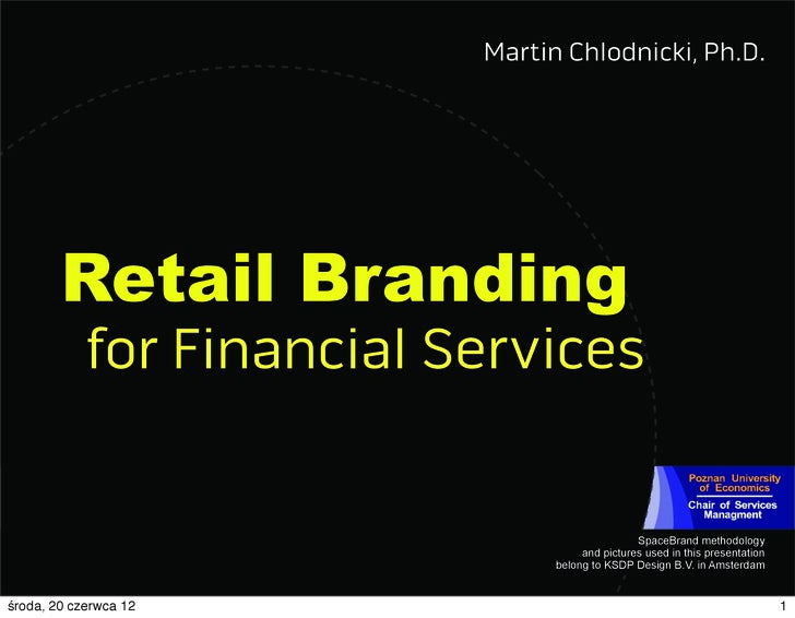 Martin Chlodnicki, Ph.D.        Retail Branding            for Financial Services                                         ...
