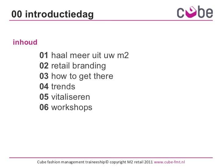Cube fashion management traineeship© copyright M2 retail 2011  www.cube-fmt.nl inhoud 01  haal meer uit uw m2 02  retail b...