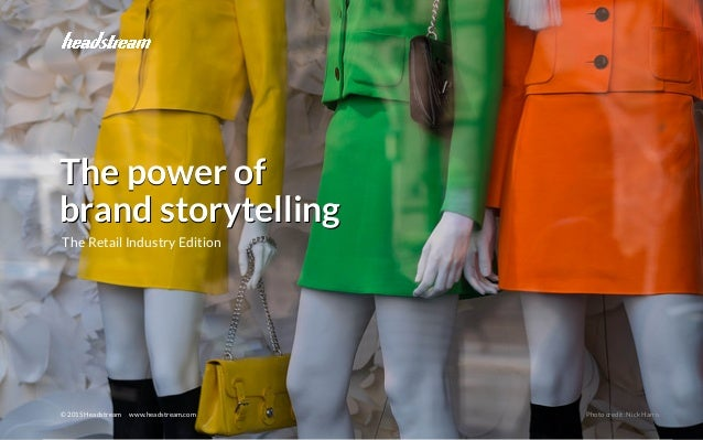 Brand Storytelling - Verticals © 2015 Headstream The power of brand storytelling © 2015 Headstream www.headstream.com Phot...