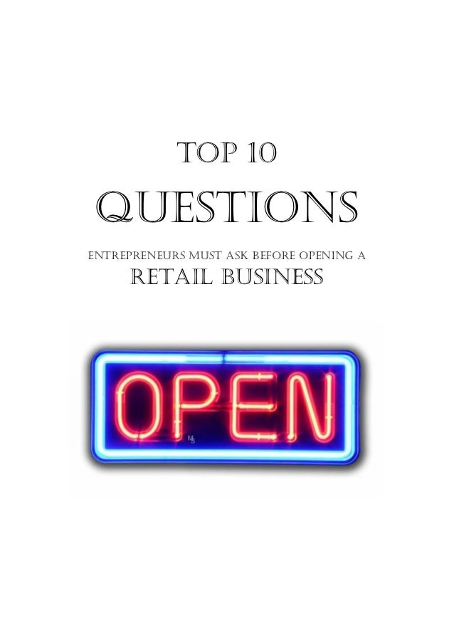 TOP 10 QuestionsEntrepreneurs must ask before opening a     retail business
