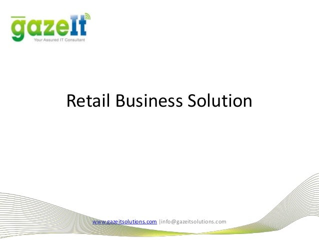 Retail Business Solution www.gazeitsolutions.com |info@gazeitsolutions.com