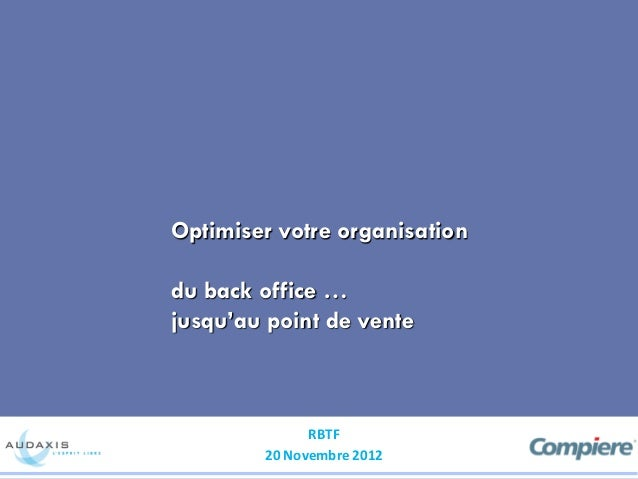 Optimiser votre organisationdu back office …jusqu'au point de vente              RBTF        20 Novembre 2012