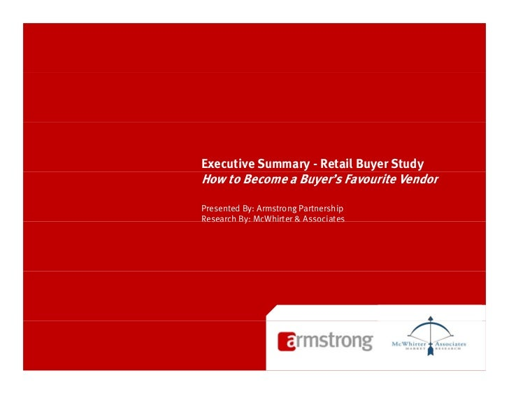 Executive Summary - Retail Buyer StudyHow to Become a Buyer's Favourite VendorPresented By: Armstrong PartnershipResearch ...
