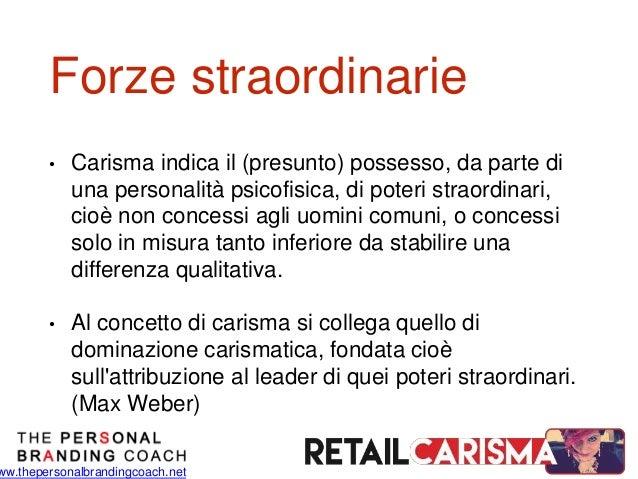 ww.thepersonalbrandingcoach.net Forze straordinarie • Carisma indica il (presunto) possesso, da parte di una personalità p...