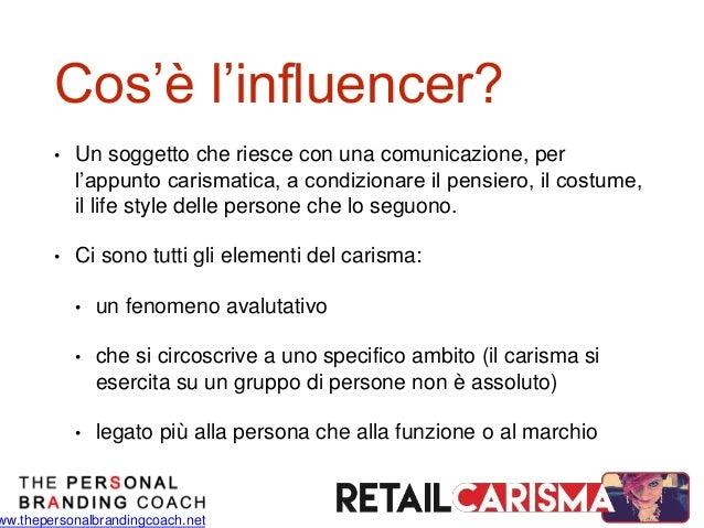 ww.thepersonalbrandingcoach.net Cos'è l'influencer? • Un soggetto che riesce con una comunicazione, per l'appunto carismat...
