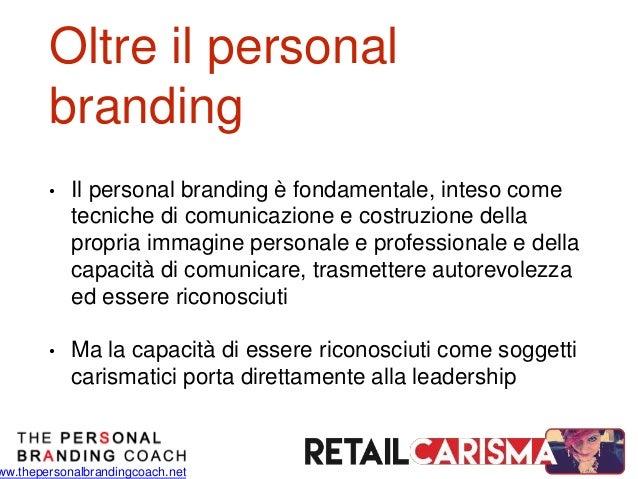 ww.thepersonalbrandingcoach.net Oltre il personal branding • Il personal branding è fondamentale, inteso come tecniche di ...