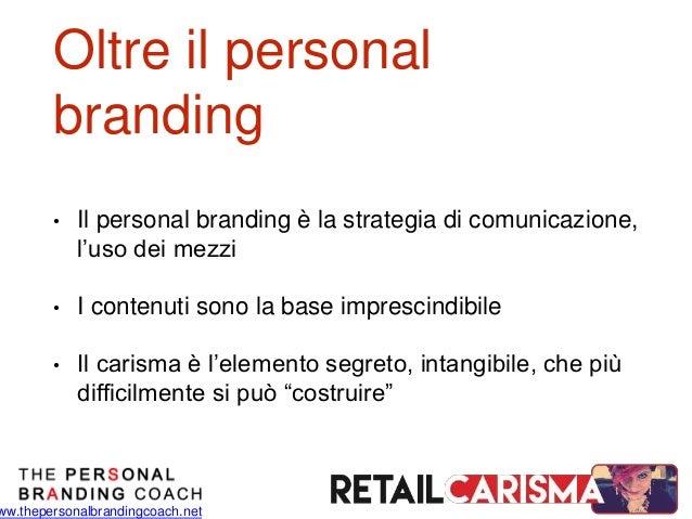 ww.thepersonalbrandingcoach.net Oltre il personal branding • Il personal branding è la strategia di comunicazione, l'uso d...