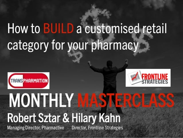 How to BUILD a customised retail category for your pharmacy Robert Sztar & Hilary Kahn Managing Director, Pharmactive Dire...