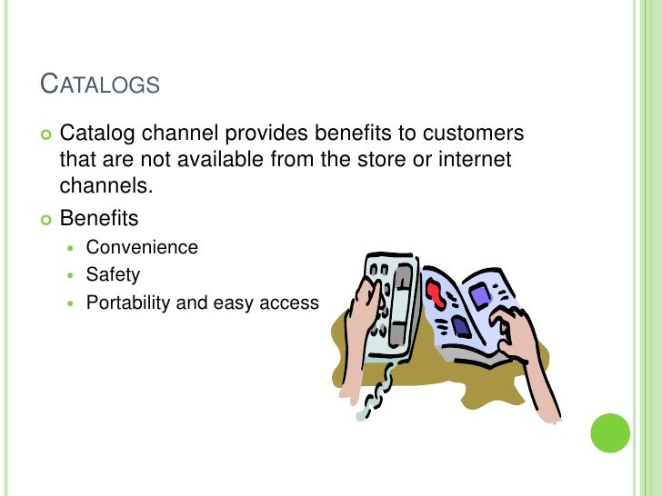 CATALOGS   Catalog channel provides benefits to customers    that are not available from the store or internet   channels...