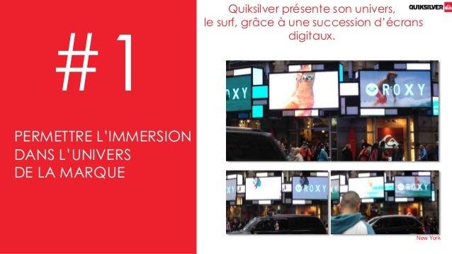 Quiksilver présente son univers, le surf, grâce à une succession d'écrans digitaux. #1 New York PERMETTRE L'IMMERSION DANS...