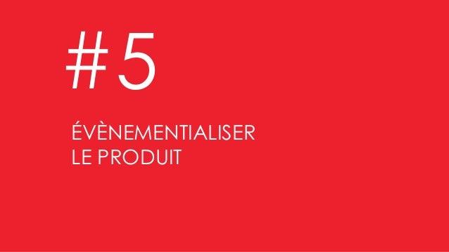 Valoriser les bonnes affaires ÉVÈNEMENTIALISER LE PRODUIT #5