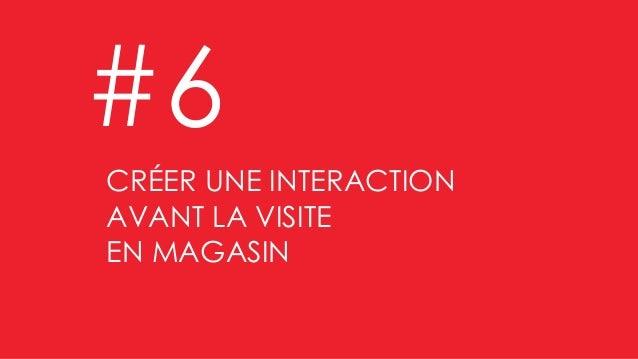 Valoriser les bonnes affaires CRÉER UNE INTERACTION AVANT LA VISITE EN MAGASIN #6