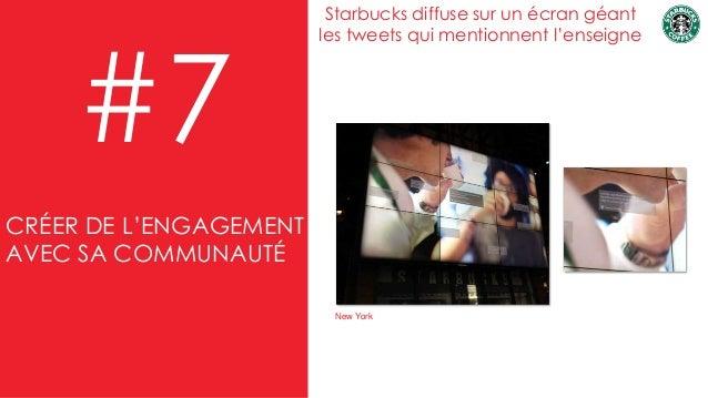 #7 Starbucks diffuse sur un écran géant les tweets qui mentionnent l'enseigne New York CRÉER DE L'ENGAGEMENT AVEC SA COMMU...