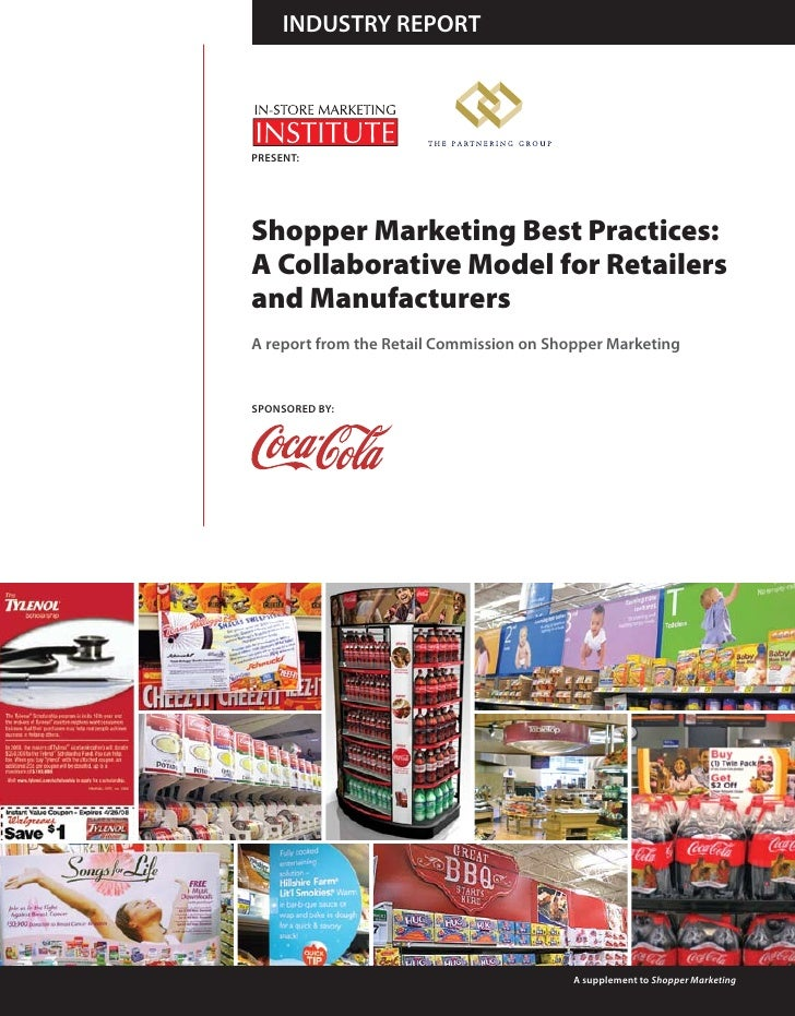 INdUSTRy REPoRT     PRESENT:     Shopper Marketing Best Practices: A Collaborative Model for Retailers and Manufacturers A...