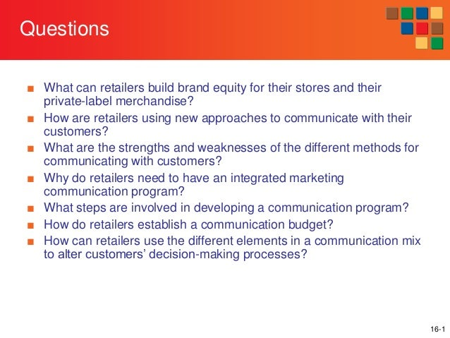 Questions ■ What can retailers build brand equity for their stores and their private-label merchandise? ■ How are retailer...