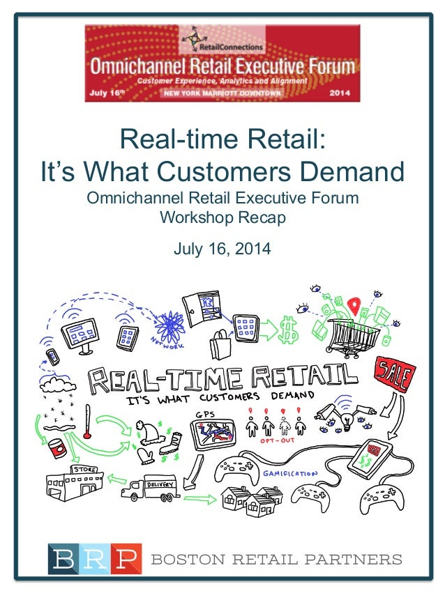 Real-time Retail: It's What Customers Demand Omnichannel Retail Executive Forum Workshop Recap July 16, 2014
