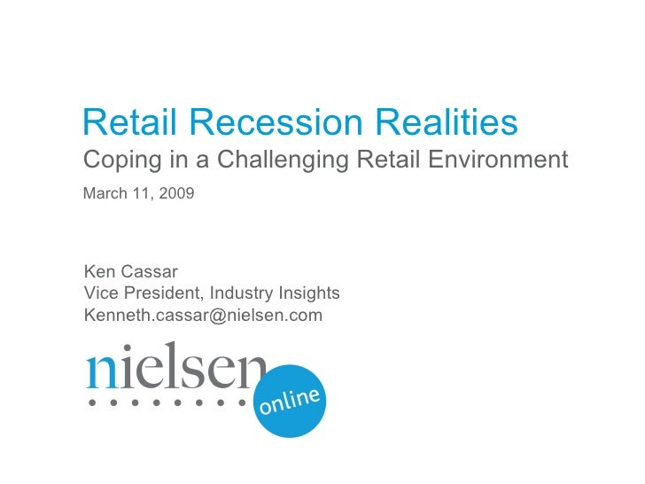 Retail Recession Realities Coping in a Challenging Retail Environment March 11, 2009 Ken Cassar Vice President, Industry I...