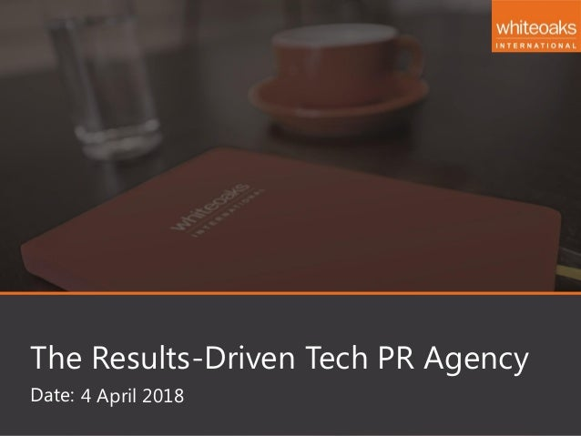 Date: The Results-Driven Tech PR Agency 4 April 2018