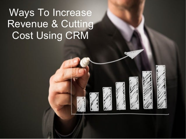 Ways To Increase Revenue & Cutting Cost Using CRM