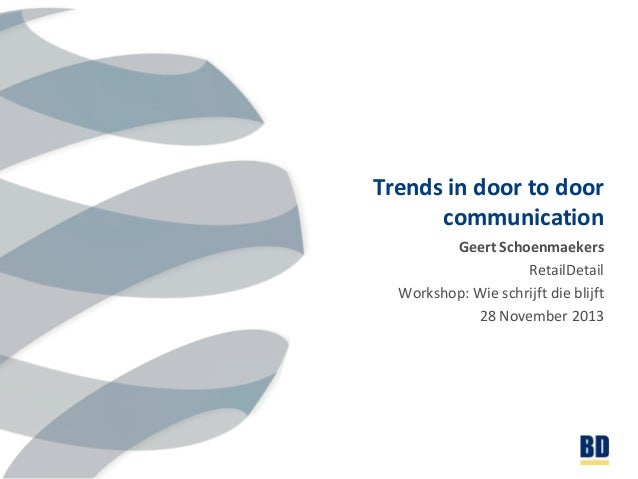 Trends in door to door communication Geert Schoenmaekers RetailDetail Workshop: Wie schrijft die blijft 28 November 2013