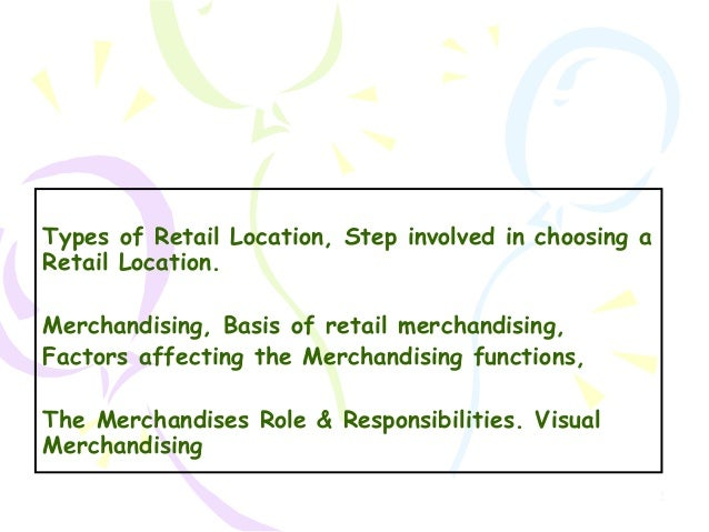 Types of Retail Location, Step involved in choosing a Retail Location. Merchandising, Basis of retail merchandising, Facto...