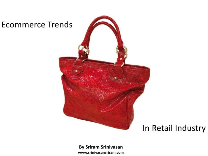 Ecommerce Trends<br />Ecommerce Trends<br />Retail Industry <br />In Retail Industry<br />By Sriram Srinivasan<br />www.sr...