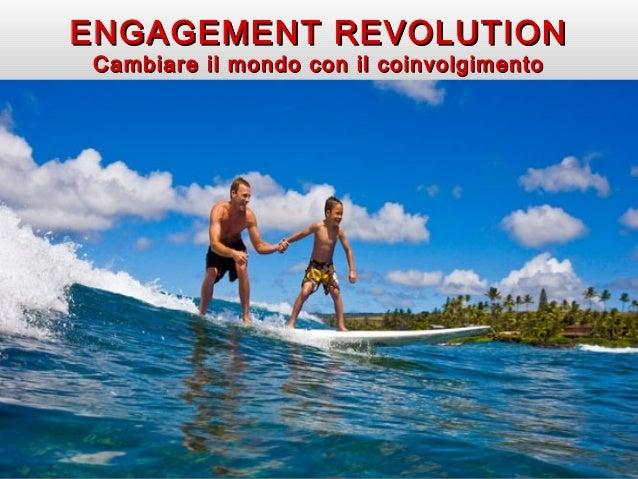 Master Sole 24 Ore 23/02/2013 ENGAGEMENT REVOLUTIONENGAGEMENT REVOLUTION Cambiare il mondo con il coinvolgimentoCambiare i...