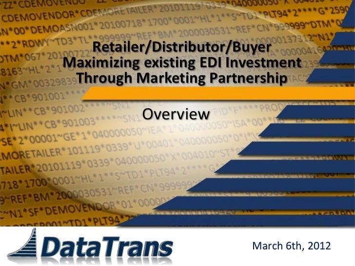 Retailer/Distributor/BuyerMaximizing existing EDI Investment Through Marketing Partnership           Overview             ...