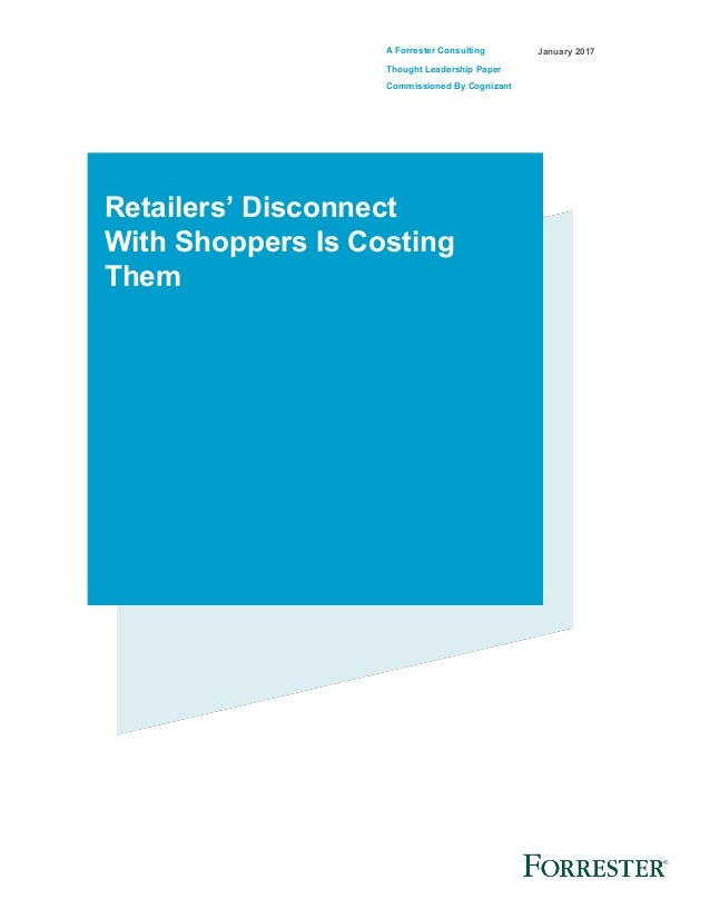 A Forrester Consulting Thought Leadership Paper Commissioned By Cognizant January 2017 Retailers' Disconnect With Shoppers...