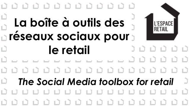 La boîte à outils des réseaux sociaux pour le retail The Social Media toolbox for retail