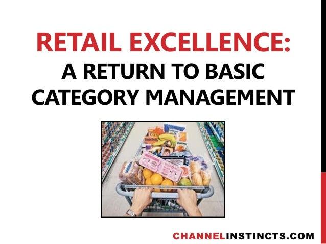RETAIL EXCELLENCE:  A RETURN TO BASICCATEGORY MANAGEMENT          CHANNELINSTINCTS.COM