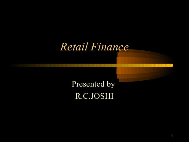 Retail Finance  Presented by   R.C.JOSHI                 1