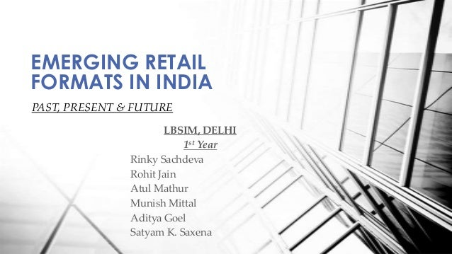 emerging retail formats in india The emergence of new retail sector have accomplished by changes in existing formats as  retailing in india – emerging  emerging trends in retail marketing.