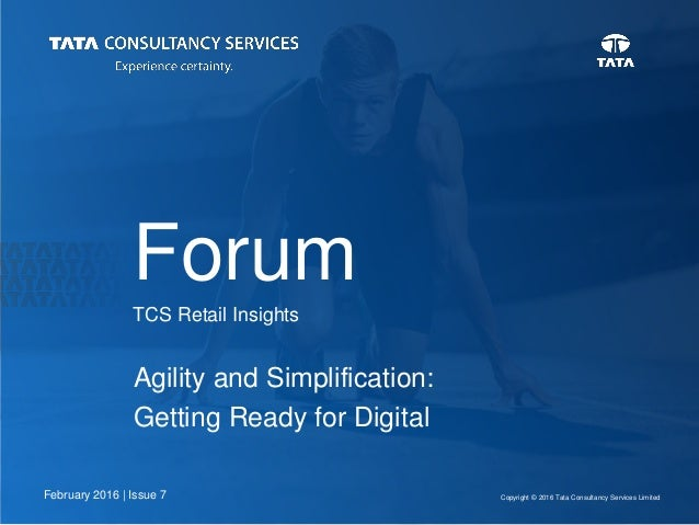 Copyright © 2016 Tata Consultancy Services Limited Forum TCS Retail Insights Agility and Simplification: Getting Ready for...