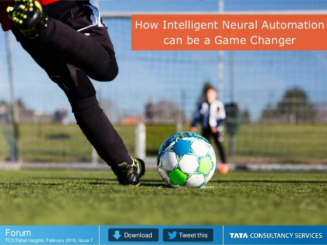 Download Tweet thisForum TCS Retail Insights, February 2016, Issue 7 How Intelligent Neural Automation can be a Game Chang...