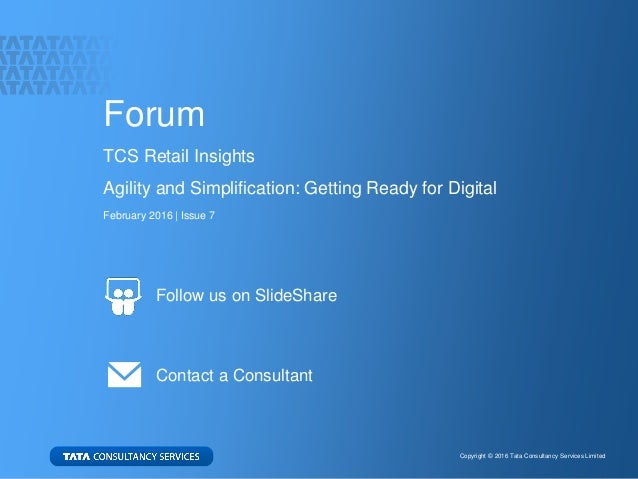 12 Copyright © 2016 Tata Consultancy Services Limited Forum TCS Retail Insights Agility and Simplification: Getting Ready ...