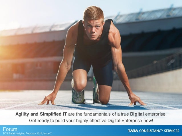 Forum TCS Retail Insights, February 2016, Issue 7 Agility and Simplified IT are the fundamentals of a true Digital enterpr...